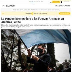 La pandemia empodera a las Fuerzas Armadas en América Latina