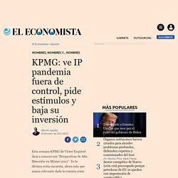 KPMG: ve IP pandemia fuera de control, pide estímulos y baja su inversión