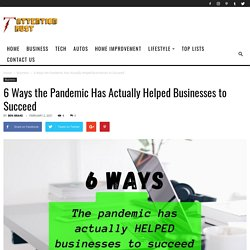 6 Ways the Pandemic Has Actually Helped Businesses to Succeed -