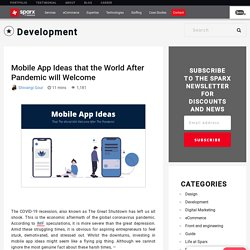 Mobile App Ideas that the World After Pandemic will Welcome - Sparx IT Solutions