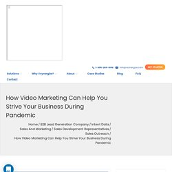 How Video Marketing can help you strive your business during PandemicB2B Lead Generation Blog: Vsynergize USA