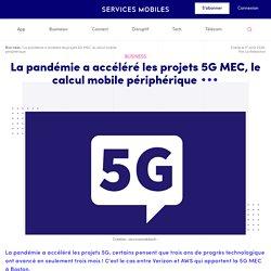 La pandémie a accéléré les projets 5G MEC, le calcul mobile périphérique