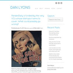Real Dan Lyons Web Site » Blog Archive » PanderDaily is funded by the very VCs whose startups it aims to cover. What could possibly go wrong? » Real Dan Lyons Web Site