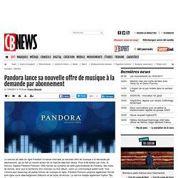 Pandora lance sa nouvelle offre de musique à la demande par abonnement