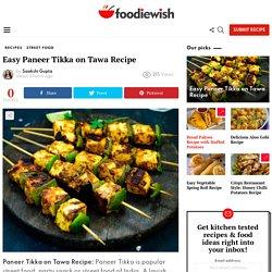 Easy Paneer Tikka on Tawa Recipe at Home - FoodieWish