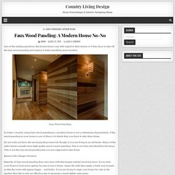 Faux Wood Paneling: A Modern House No-No - Country Living Design