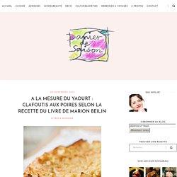 Panier de Saison » A la mesure du yaourt : clafoutis aux poires selon la recette du livre de Marion BEILIN