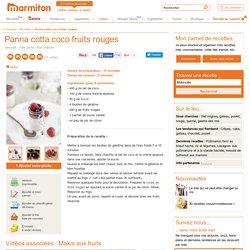 Panna cotta coco fruits rouges : Recette de Panna cotta coco fruits rouges