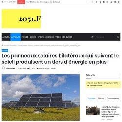 Les panneaux solaires bilatéraux qui suivent le soleil produisent un tiers d'énergie en plus - 2051.fr