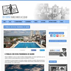 8 terrazas con vistas panorámicas de Madrid ‹ Un sereno transitando la ciudad