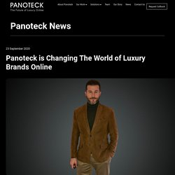 Panoteck is Changing The World of Luxury Brands Online