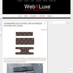 Un pansement Louis Vuitton, l'art de protéger ses bobos avec classe.