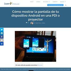 Cómo mostrar la pantalla de tu dispositivo Android en una PDI o proyector