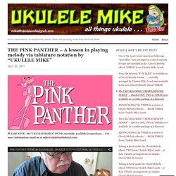 "THE PINK PANTHER – A lesson in playing melody via tablature notation by ""UKULELE MIKE"""