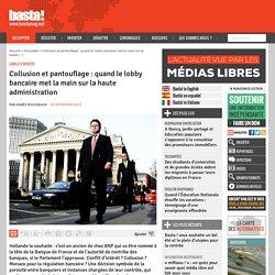 Collusion et pantouflage : quand le lobby bancaire met la main sur la haute administration