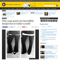 Why yoga pants are incredibly dangerous to today's youth