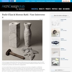 Paolo Ulian & Moreno Ratti : Vase Introverso 2