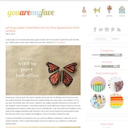 wind-up paper butterflies are my fave (guest post from amelia)