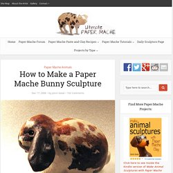 How to Make a Paper Mache Bunny Sculpture – Ultimate Paper Mache