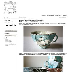 paper mache teacup pattern « ann wood