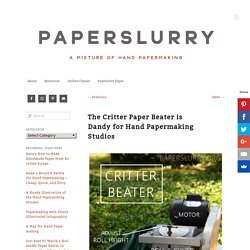The Critter Paper Beater is Dandy for Hand Papermaking Studios
