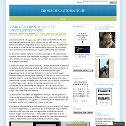 KINDLE PAPERWHITE: PREGI E DIFETTI (RECENSIONE) « CRONACHE AUTOMATICHE