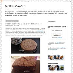 Papilles On/Off: Fondant au chocolat et à la crème de marrons au thermomix ou sans