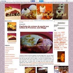 Papillotes de cuisses de poulet aux herbes de Provence, avec Maggi - Les bonnes recettes de Julie