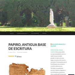 PAPIRO, ANTIGUA BASE DE ESCRITURA