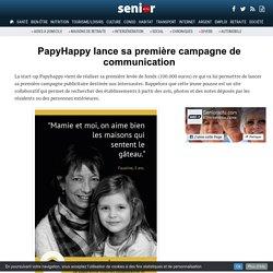 PapyHappy lance sa première campagne de communication - 23/03/17