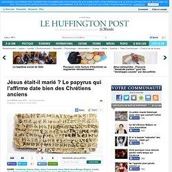 Jésus était-il marié ? Le papyrus qui l'affirme date bien des Chrétiens anciens