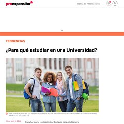 Proexpansion 2016 - ¿Para qué estudiar en una Universidad?