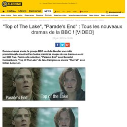 """""""Top of The Lake"""", """"Parade's End"""" : Tous les nouveaux dramas de la BBC ! [VIDEO] - News Série Chaînes"""
