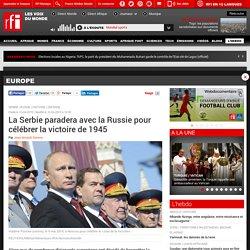 La Serbie paradera avec la Russie pour célébrer la victoire de 1945 - Europe