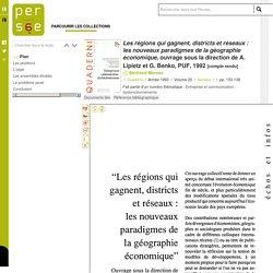 Les régions qui gagnent, districts et réseaux : les nouveaux paradigmes de la géographie économique, ouvrage sous la direction de A. Lipietz et G. Benko, PUF, 1992