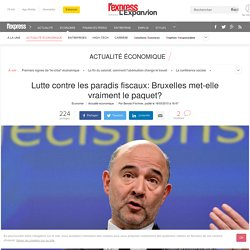 Lutte contre les paradis fiscaux: Bruxelles met-elle vraiment le paquet?