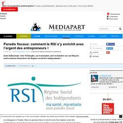 Paradis fiscaux: comment le RSI s'y enrichit avec l'argent des entrepreneurs !