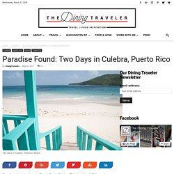 Paradise Found: Two Days in Culebra, Puerto Rico ⋆ The Dining Traveler