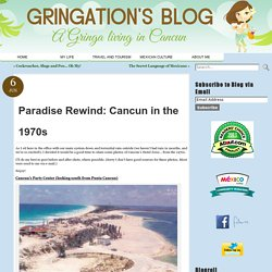 Paradise Rewind: Cancun in the 1970s « Gringation Cancun