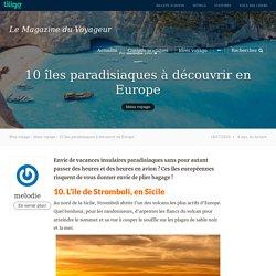 10 îles paradisiaques à découvrir en Europe - Magazine du Voyageur