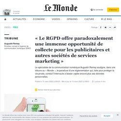 «Le RGPD offre paradoxalement une immense opportunité de collecte pour les publicitaires et autres sociétés de services marketing»