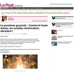 Le paradoxe guyanais : Comme la fusée Ariane, les suicides Amérindiens décollent ! - Actif et militant sur LePost.fr