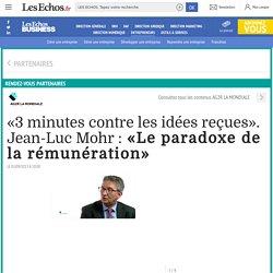 «3 minutes contre les idées reçues». Jean-Luc Mohr : «Le paradoxe de la rémunération», Ag2r