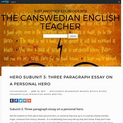 Hero Subunit 3: Three Paragraph Essay on a Personal Hero – The Canswedian English Teacher