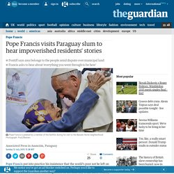 Pope Francis visits Paraguay slum to ask for struggling residents' stories