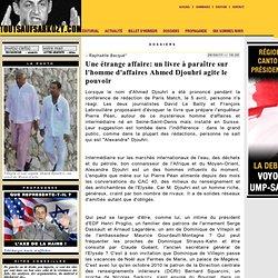 un livre à paraître sur l'homme d'affaires Ahmed Djouhri agite le pouvoir : — www.toutsaufsarkozy