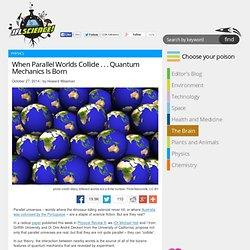 When Parallel Worlds Collide . . . Quantum Mechanics Is Born