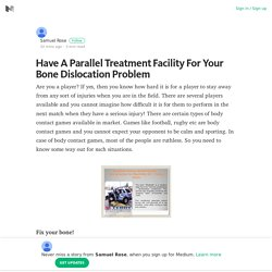 Have A Parallel Treatment Facility For Your Bone Dislocation Problem