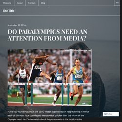 DO PARALYMPICS NEED AN ATTENTION FROM MEDIA? – Site Title