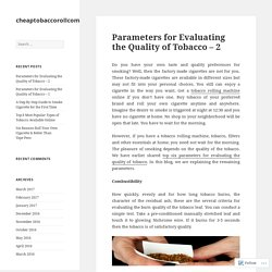 Parameters for Evaluating the Quality of Tobacco – 2 – cheaptobaccorollcom